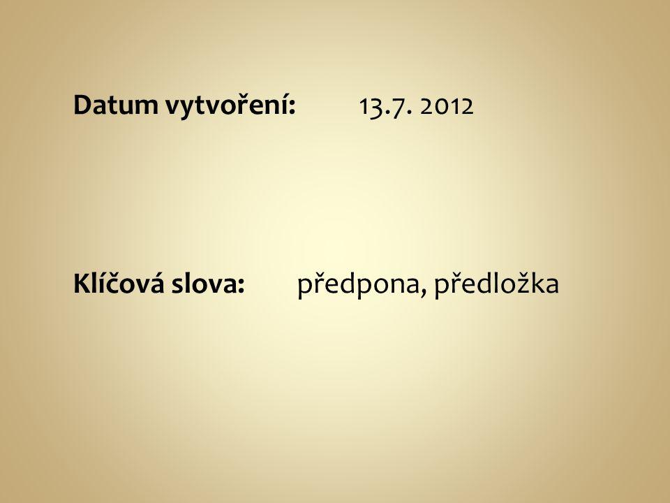 Datum vytvoření: 13.7. 2012 Klíčová slova: předpona, předložka
