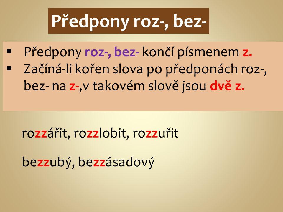 Předpony roz-, bez- Předpony roz-, bez- končí písmenem z.