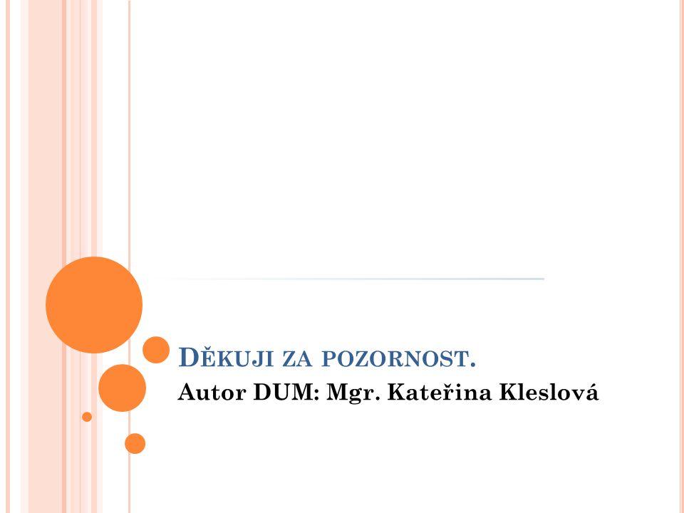 Autor DUM: Mgr. Kateřina Kleslová
