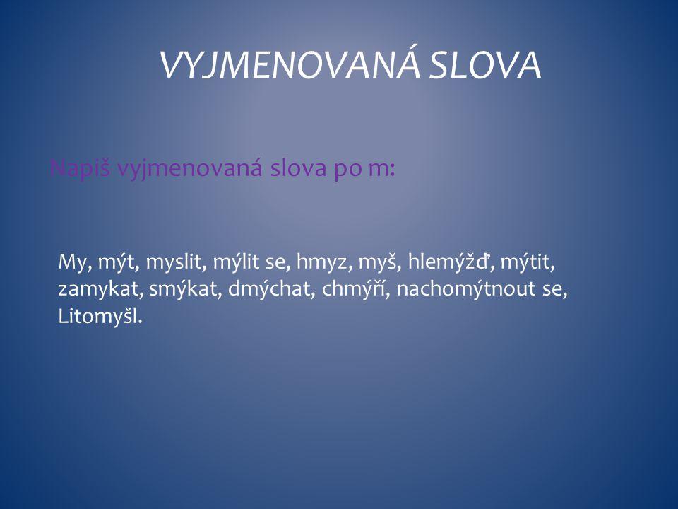 VYJMENOVANÁ SLOVA Napiš vyjmenovaná slova po m: