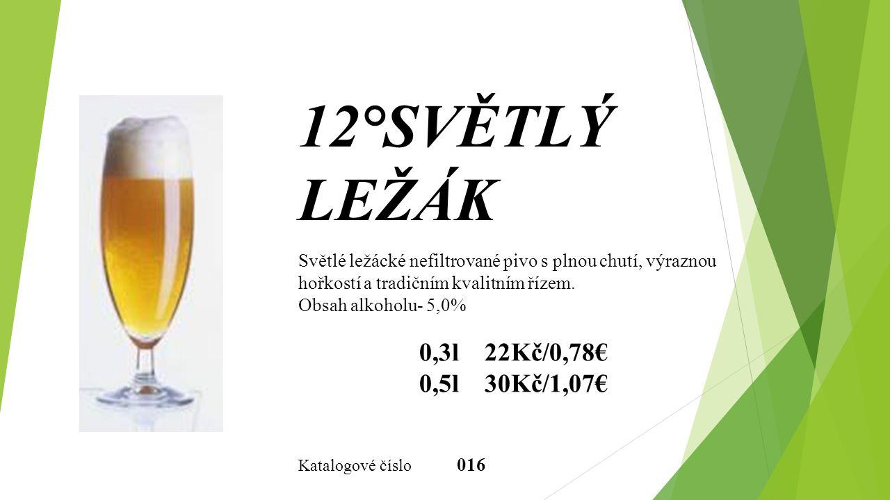 12°SVĚTLÝ LEŽÁK 0,3l 22Kč/0,78€ 0,5l 30Kč/1,07€