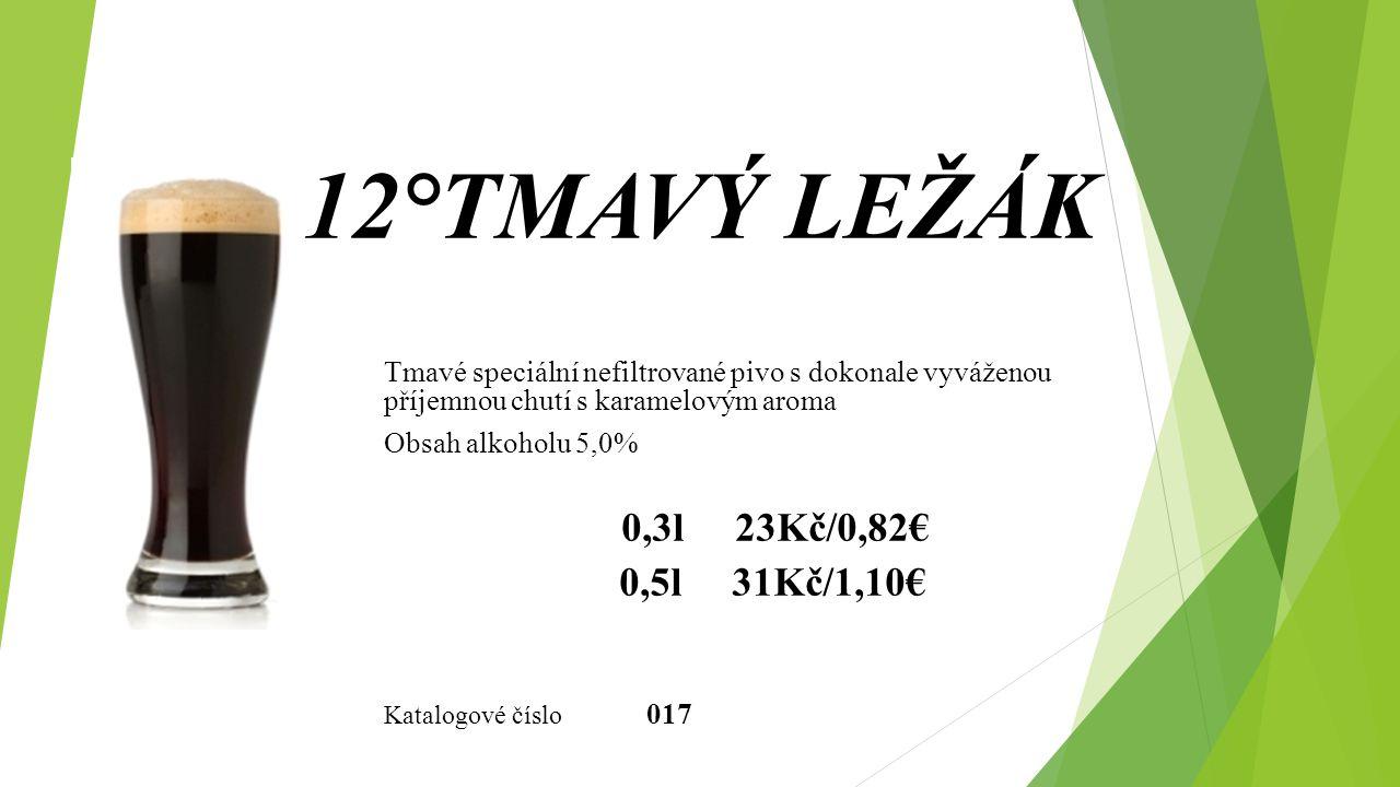 12°TMAVÝ LEŽÁK 0,3l 23Kč/0,82€ 0,5l 31Kč/1,10€