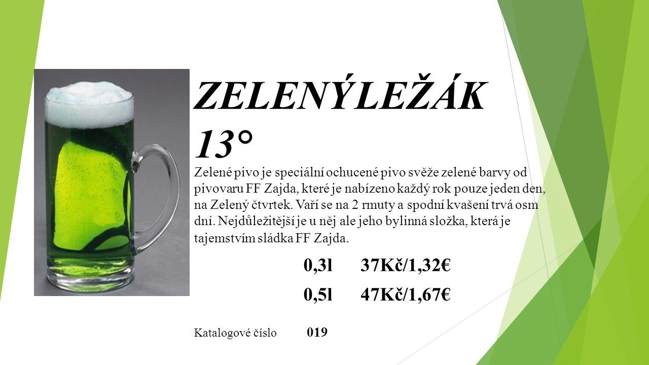 ZELENÝ LEŽÁK 13° 0,3l 37Kč/1,32€ 0,5l 47Kč/1,67€