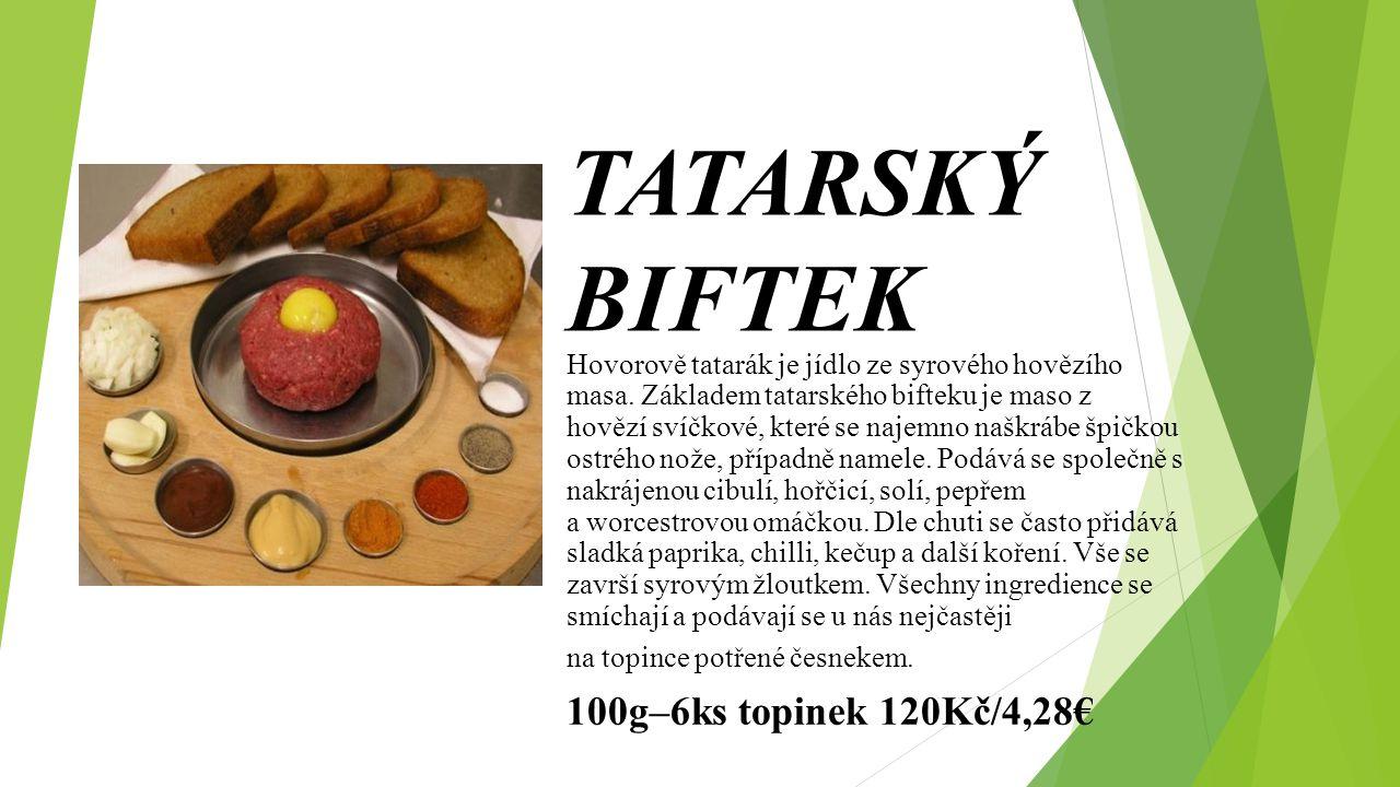 TATARSKÝ BIFTEK 100g–6ks topinek 120Kč/4,28€