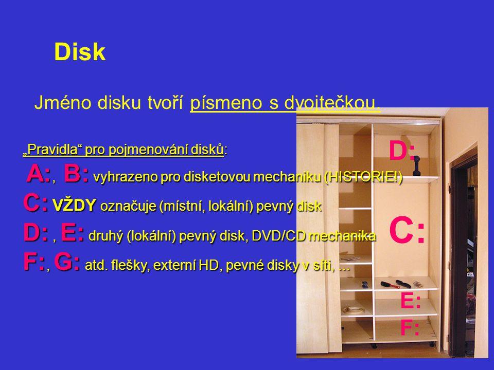 """Disk Jméno disku tvoří písmeno s dvojtečkou. D: """"Pravidla pro pojmenování disků: A:, B: vyhrazeno pro disketovou mechaniku (HISTORIE!)"""