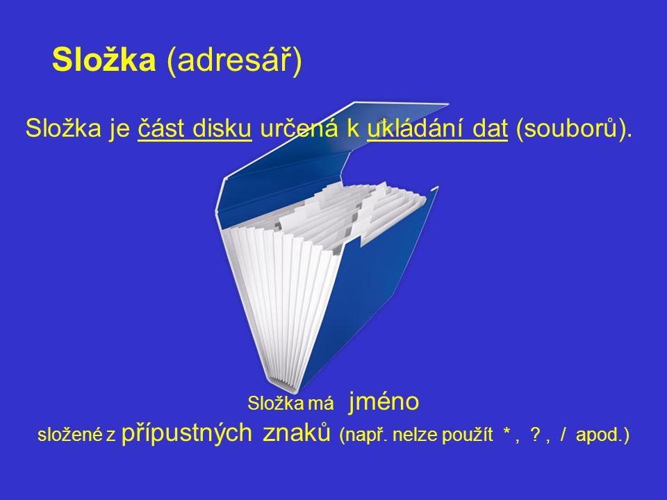 Složka (adresář) Složka je část disku určená k ukládání dat (souborů).