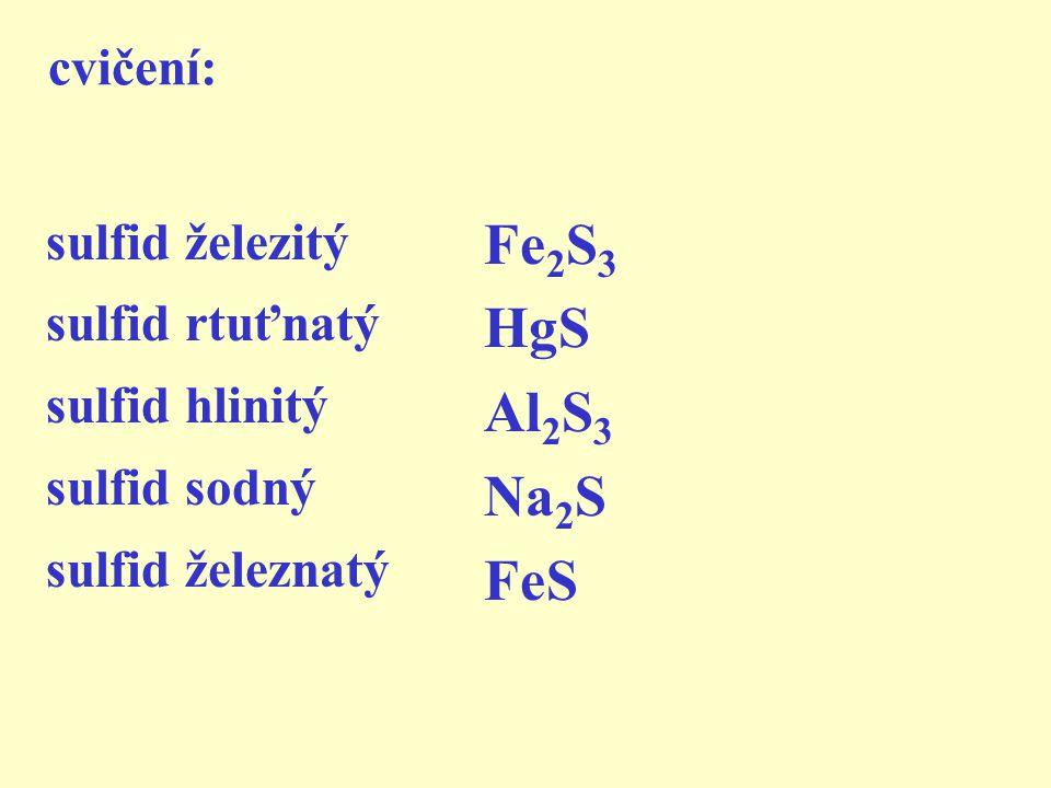 Fe2S3 HgS Al2S3 Na2S FeS cvičení: sulfid železitý sulfid rtuťnatý