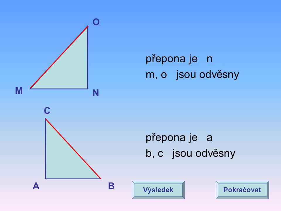 přepona je n m, o jsou odvěsny přepona je a b, c jsou odvěsny O M N C