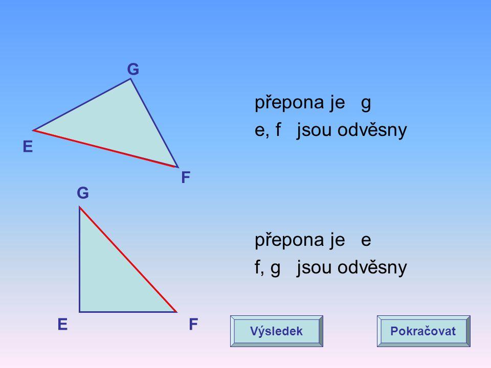přepona je g e, f jsou odvěsny přepona je e f, g jsou odvěsny G E F G