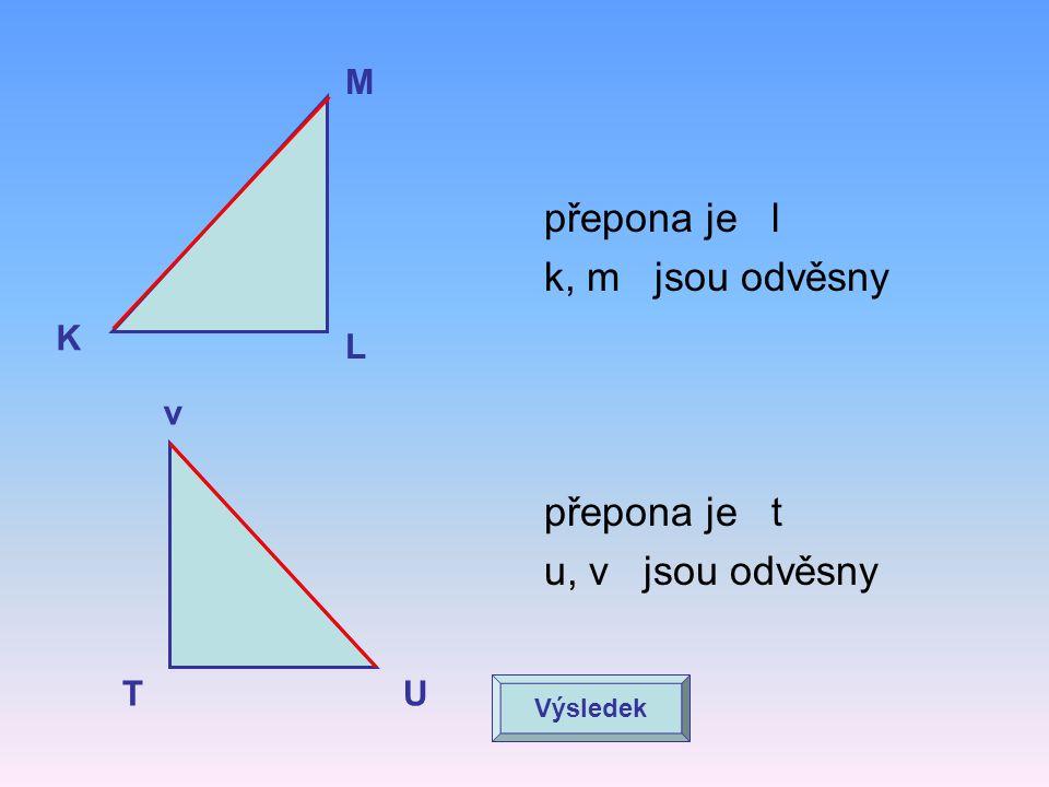 přepona je l k, m jsou odvěsny přepona je t u, v jsou odvěsny M K L v
