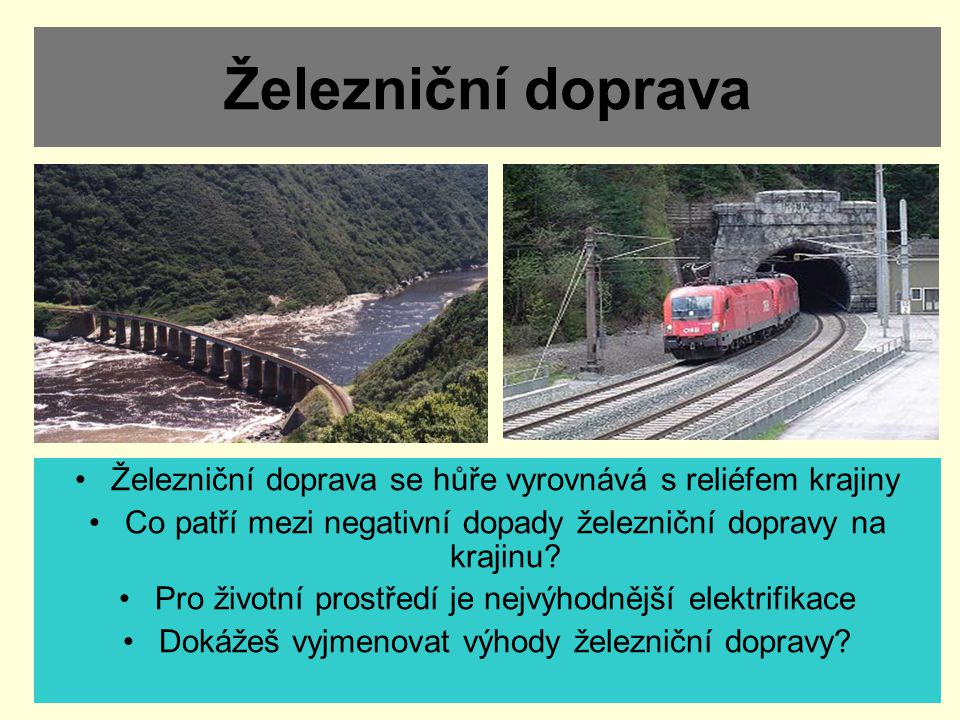Železniční doprava Železniční doprava se hůře vyrovnává s reliéfem krajiny. Co patří mezi negativní dopady železniční dopravy na krajinu