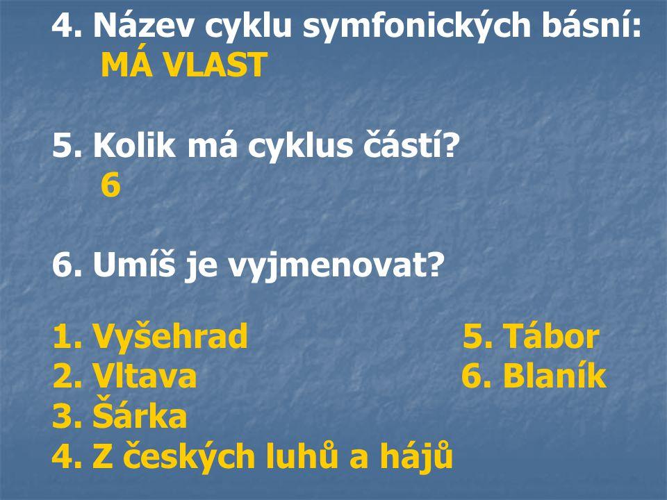 4. Název cyklu symfonických básní: