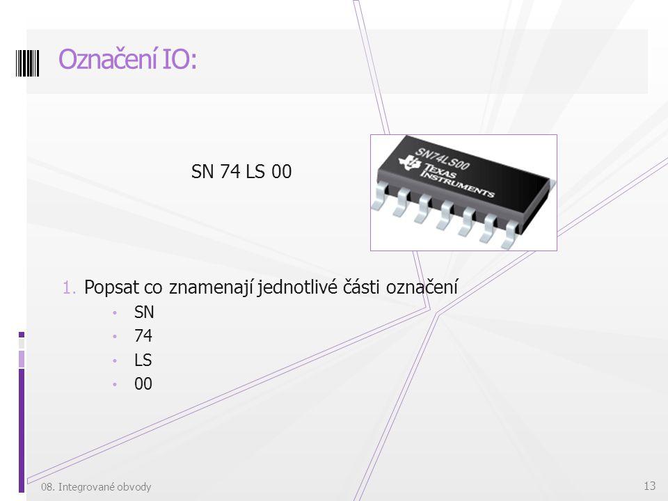 Označení IO: SN 74 LS 00 Popsat co znamenají jednotlivé části označení