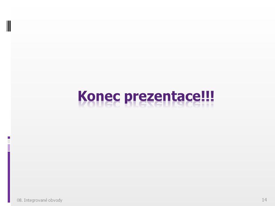 Konec prezentace!!! 08. Integrované obvody