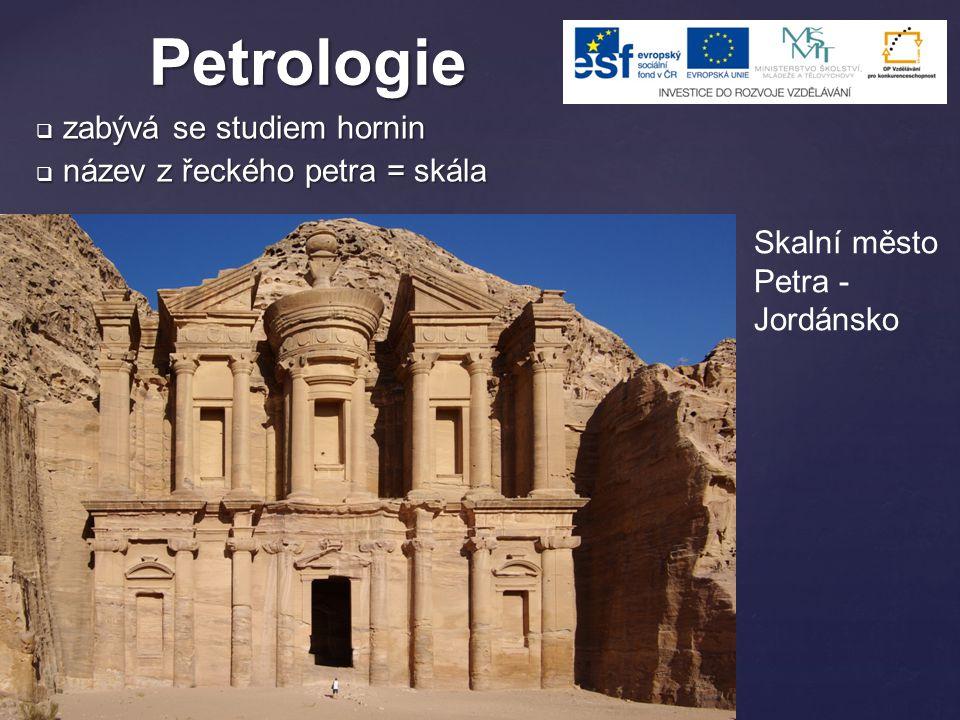 Petrologie zabývá se studiem hornin název z řeckého petra = skála