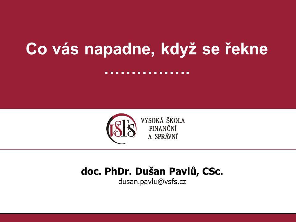 Co vás napadne, když se řekne ……………. doc. PhDr. Dušan Pavlů, CSc.