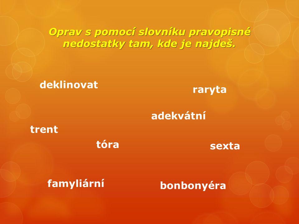 Oprav s pomocí slovníku pravopisné nedostatky tam, kde je najdeš.