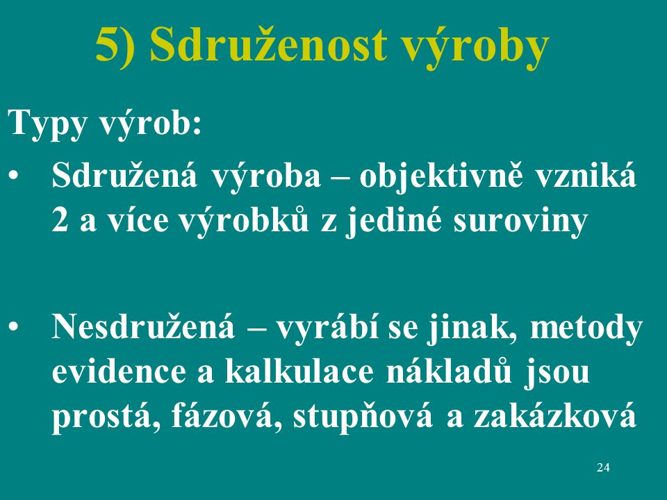 5) Sdruženost výroby Typy výrob: