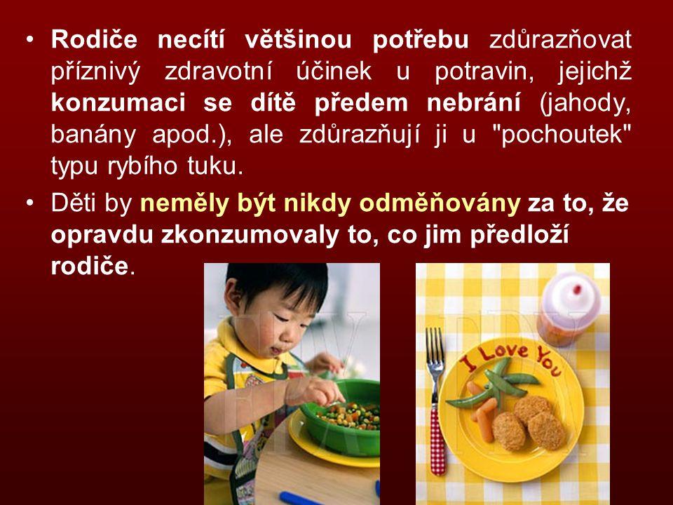 Rodiče necítí většinou potřebu zdůrazňovat příznivý zdravotní účinek u potravin, jejichž konzumaci se dítě předem nebrání (jahody, banány apod.), ale zdůrazňují ji u pochoutek typu rybího tuku.