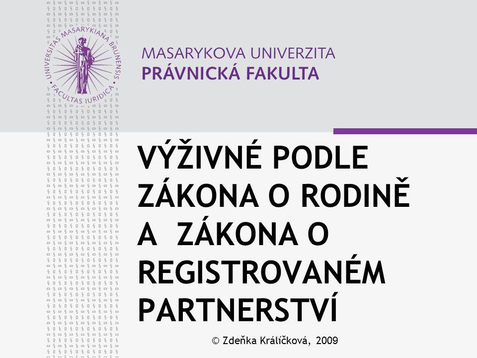 VÝŽIVNÉ PODLE ZÁKONA O RODINĚ A ZÁKONA O REGISTROVANÉM PARTNERSTVÍ © Zdeňka Králíčková, 2009
