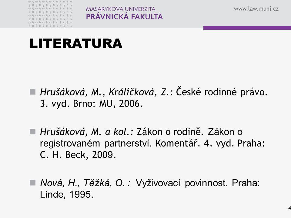 LITERATURA Hrušáková, M., Králíčková, Z.: České rodinné právo. 3. vyd. Brno: MU, 2006.