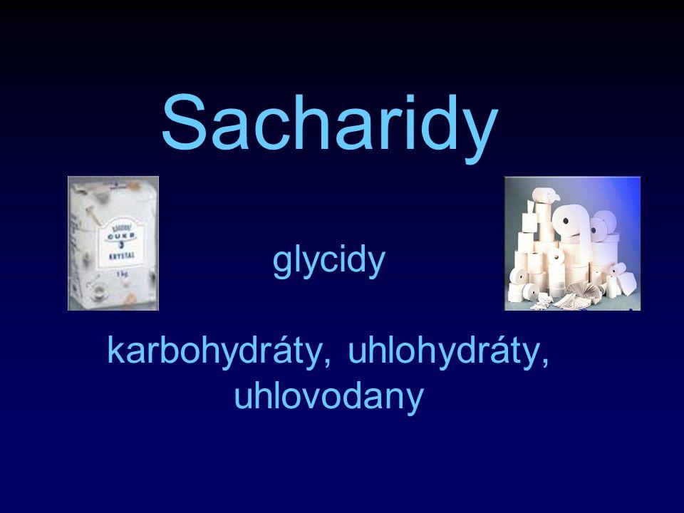 Sacharidy glycidy karbohydráty, uhlohydráty, uhlovodany