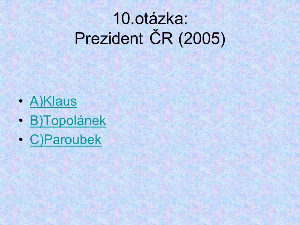 10.otázka: Prezident ČR (2005)