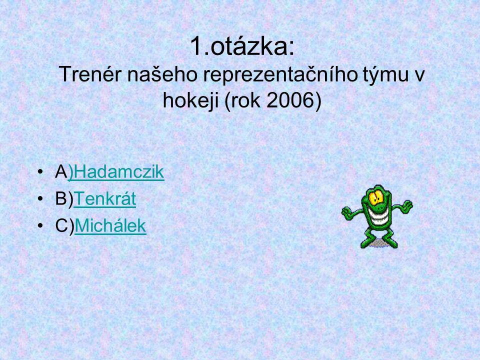 1.otázka: Trenér našeho reprezentačního týmu v hokeji (rok 2006)