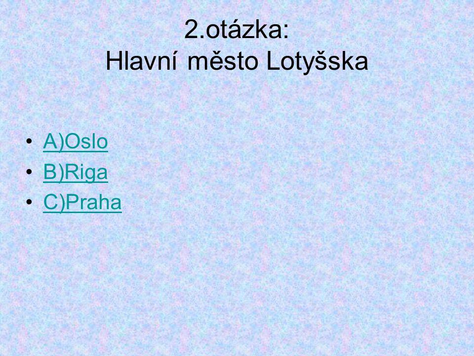 2.otázka: Hlavní město Lotyšska