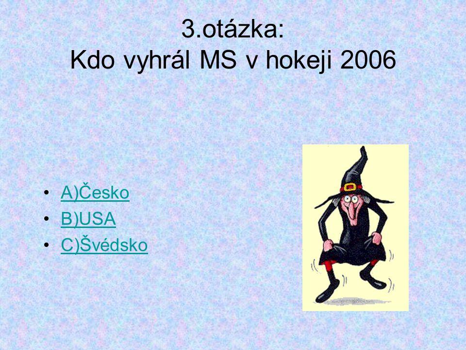 3.otázka: Kdo vyhrál MS v hokeji 2006