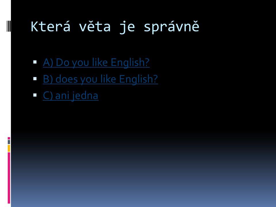 Která věta je správně A) Do you like English