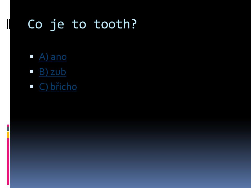 Co je to tooth A) ano B) zub C) břicho