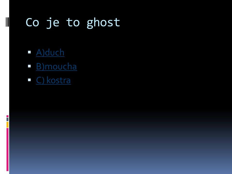 Co je to ghost A)duch B)moucha C) kostra
