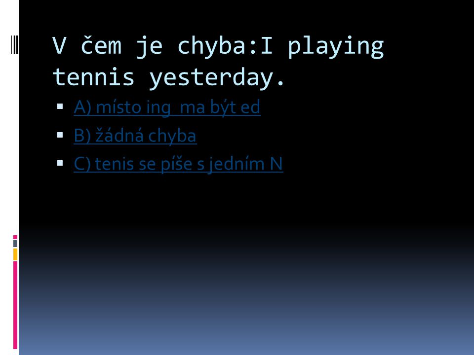 V čem je chyba:I playing tennis yesterday.