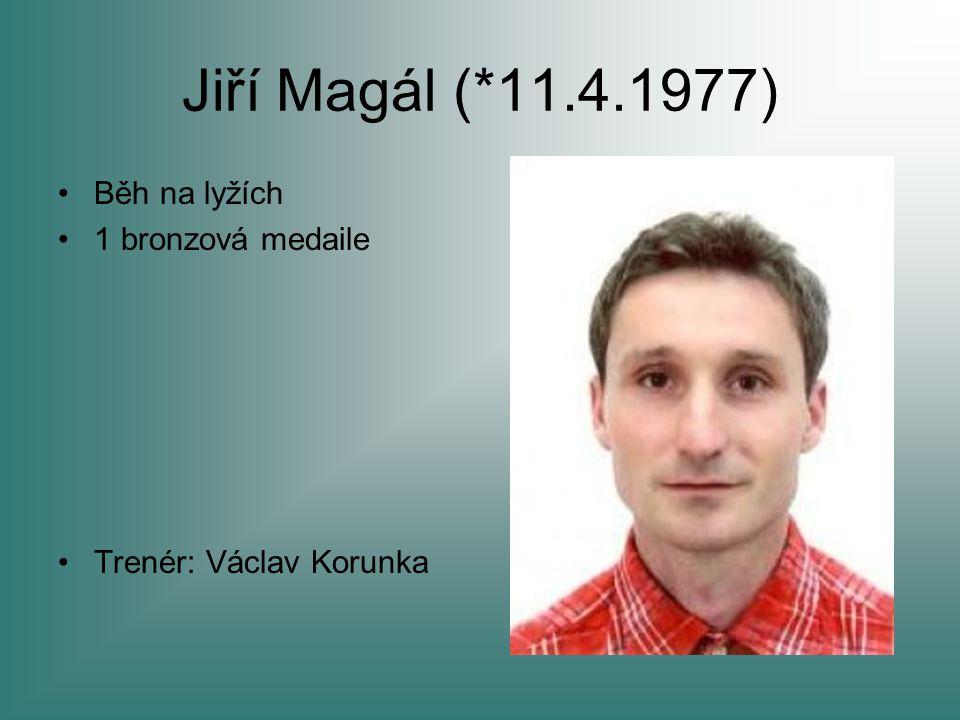 Jiří Magál (*11.4.1977) Běh na lyžích 1 bronzová medaile