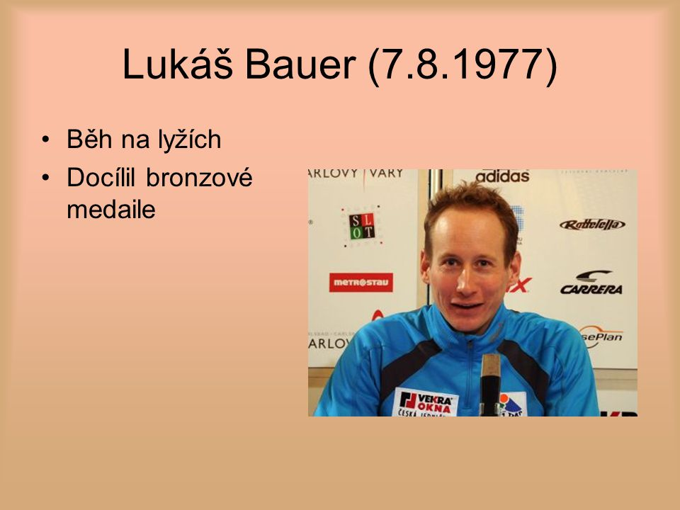 Lukáš Bauer (7.8.1977) Běh na lyžích Docílil bronzové medaile