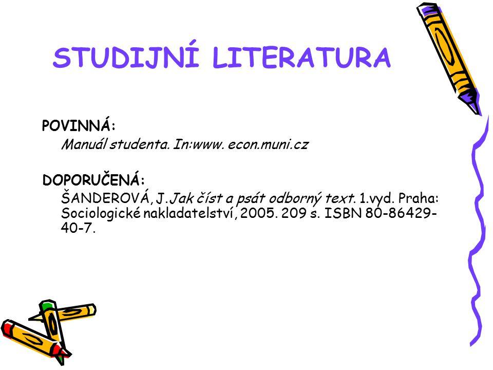 STUDIJNÍ LITERATURA POVINNÁ: Manuál studenta. In:www. econ.muni.cz