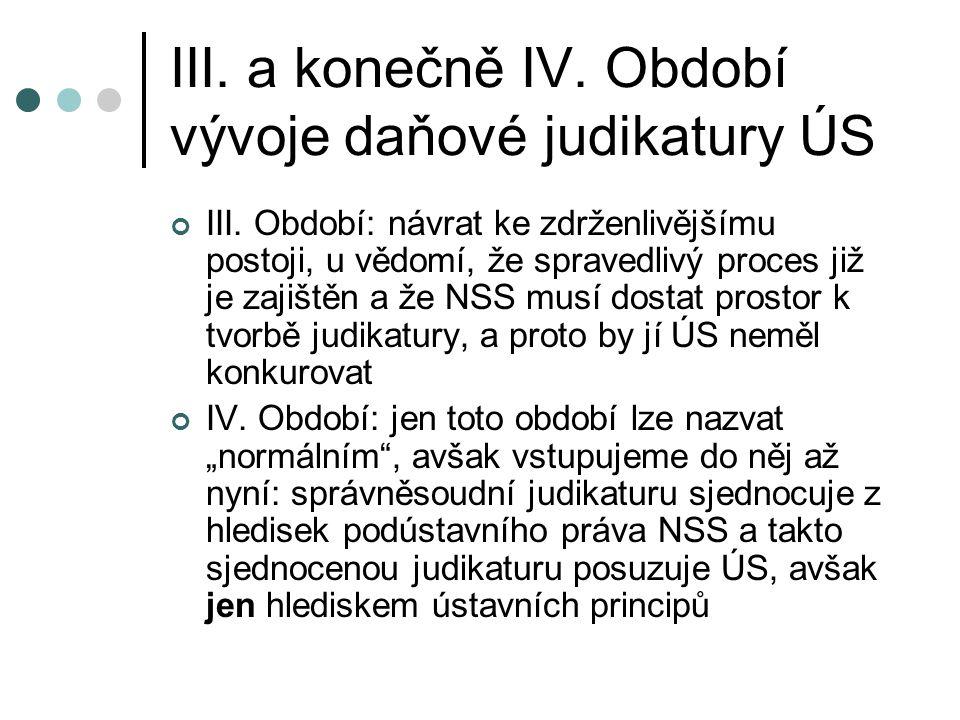 III. a konečně IV. Období vývoje daňové judikatury ÚS
