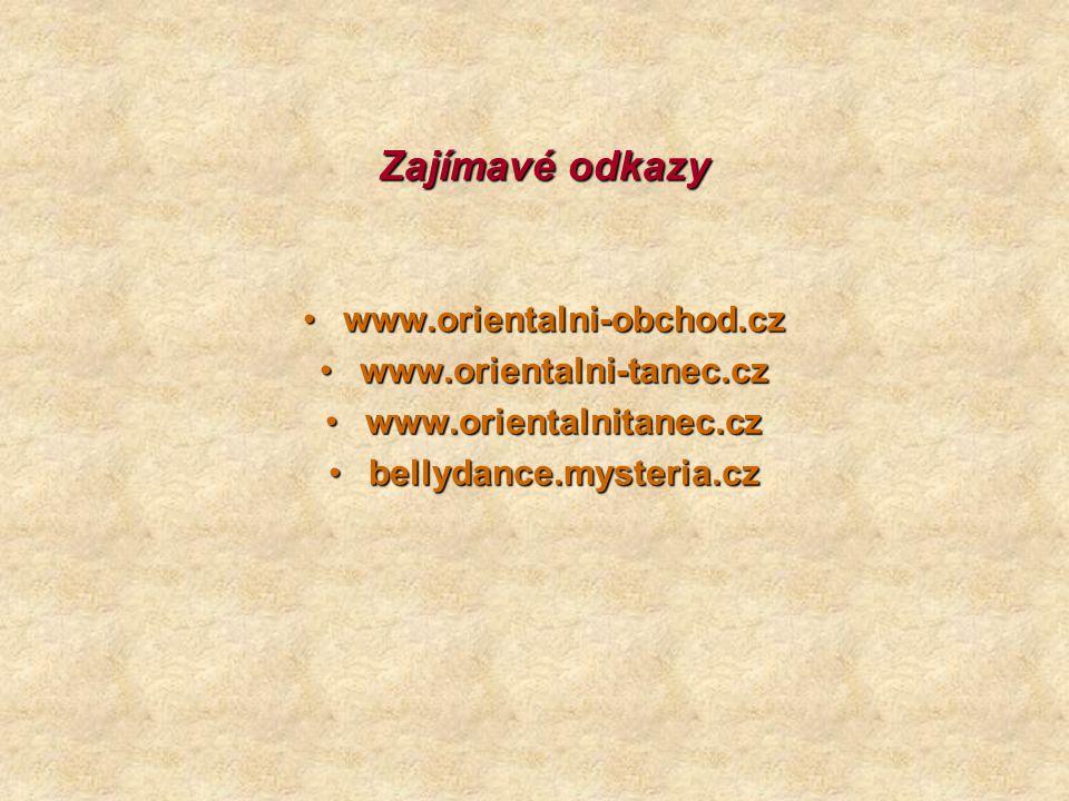 Zajímavé odkazy www.orientalni-obchod.cz www.orientalni-tanec.cz
