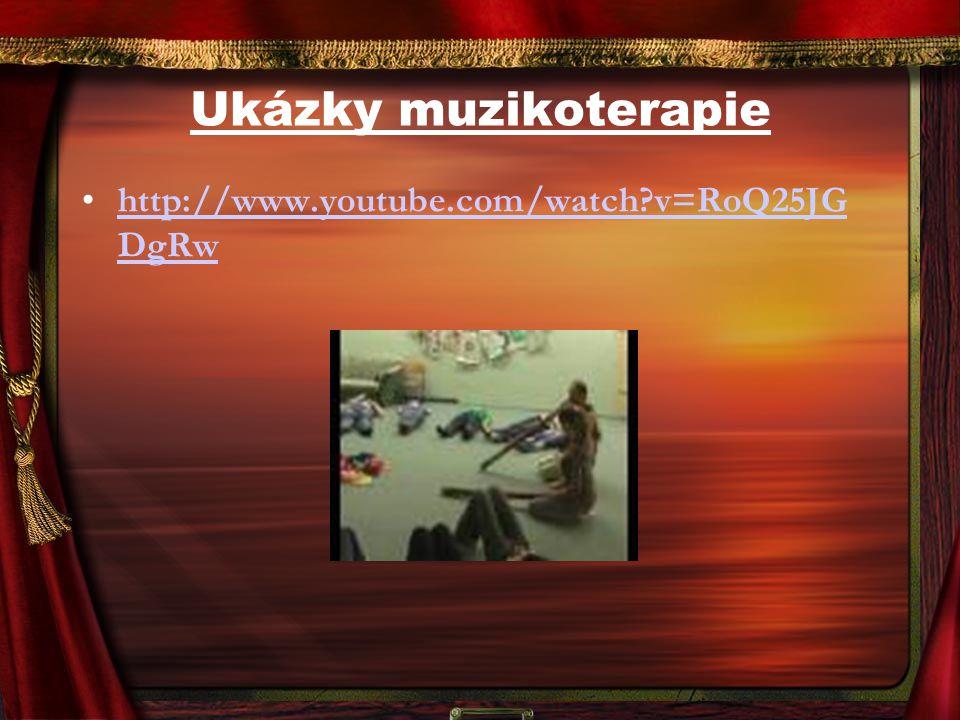 Ukázky muzikoterapie http://www.youtube.com/watch v=RoQ25JG DgRw