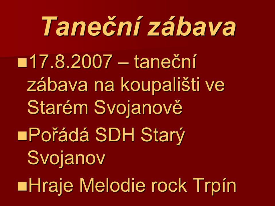 Taneční zábava 17.8.2007 – taneční zábava na koupališti ve Starém Svojanově. Pořádá SDH Starý Svojanov.