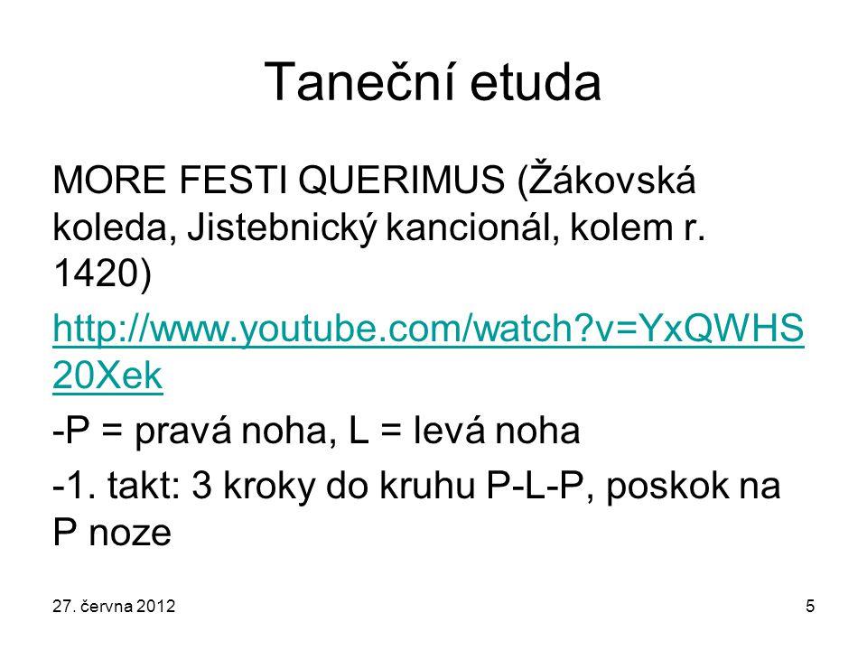 Taneční etuda MORE FESTI QUERIMUS (Žákovská koleda, Jistebnický kancionál, kolem r. 1420) http://www.youtube.com/watch v=YxQWHS20Xek.
