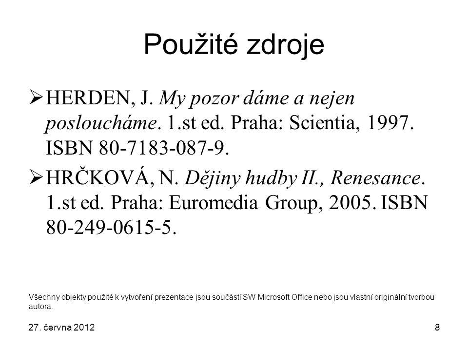 Použité zdroje HERDEN, J. My pozor dáme a nejen posloucháme. 1.st ed. Praha: Scientia, 1997. ISBN 80-7183-087-9.