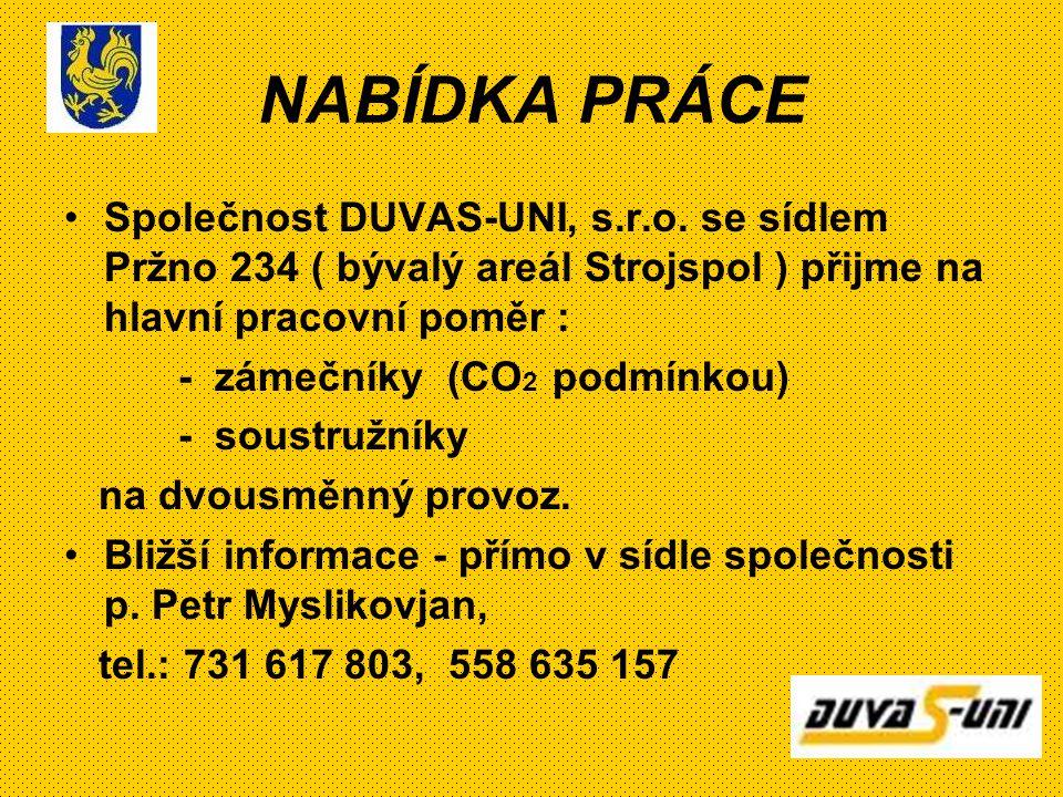 NABÍDKA PRÁCE Společnost DUVAS-UNI, s.r.o. se sídlem Pržno 234 ( bývalý areál Strojspol ) přijme na hlavní pracovní poměr :