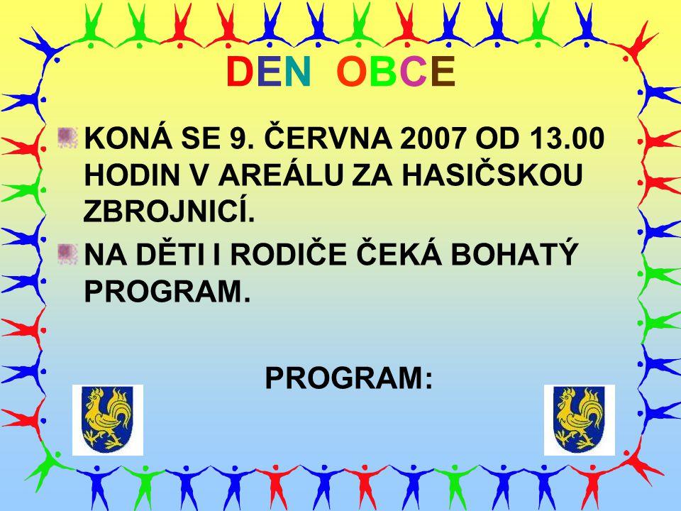 DEN OBCE KONÁ SE 9. ČERVNA 2007 OD 13.00 HODIN V AREÁLU ZA HASIČSKOU ZBROJNICÍ. NA DĚTI I RODIČE ČEKÁ BOHATÝ PROGRAM.