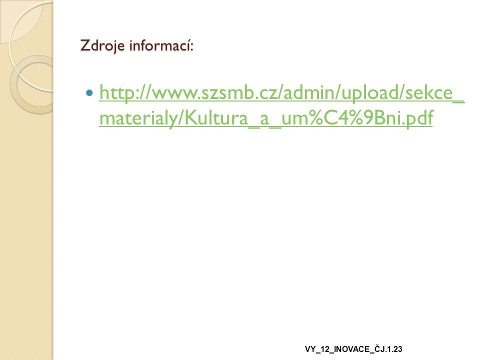 Zdroje informací: http://www.szsmb.cz/admin/upload/sekce_ materialy/Kultura_a_um%C4%9Bni.pdf.