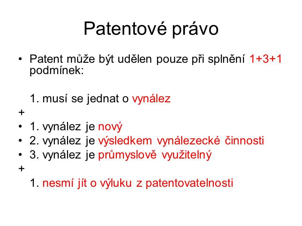 Patentové právo Patent může být udělen pouze při splnění 1+3+1 podmínek: 1. musí se jednat o vynález.