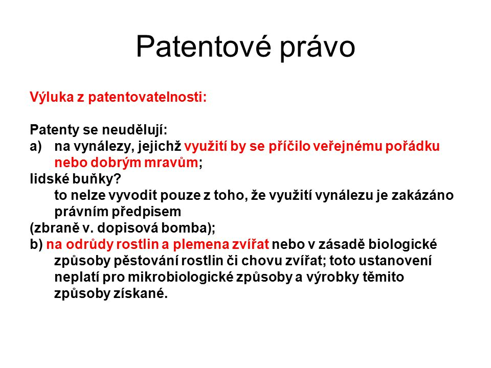 Patentové právo Výluka z patentovatelnosti: Patenty se neudělují: