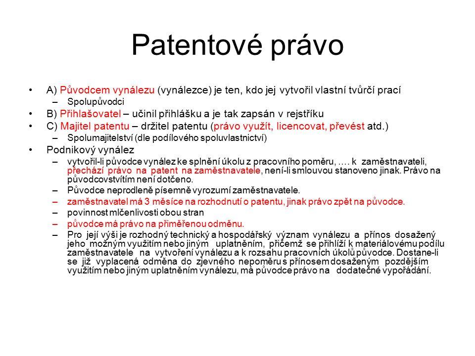 Patentové právo A) Původcem vynálezu (vynálezce) je ten, kdo jej vytvořil vlastní tvůrčí prací. Spolupůvodci.