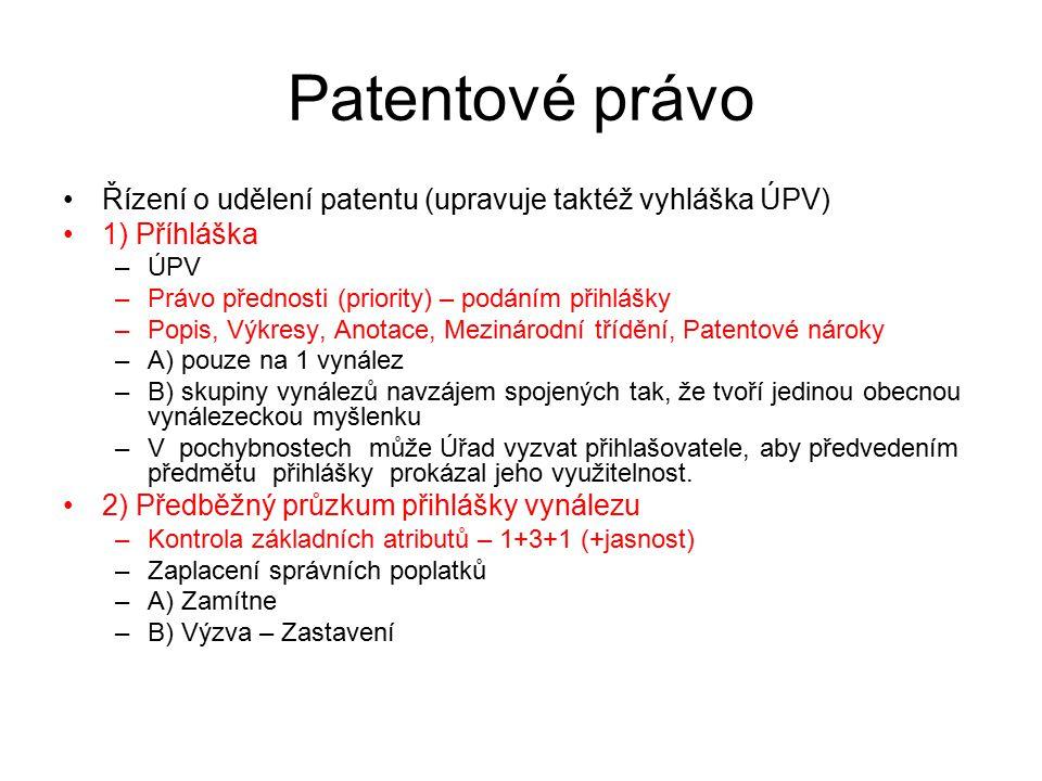 Patentové právo Řízení o udělení patentu (upravuje taktéž vyhláška ÚPV) 1) Příhláška. ÚPV. Právo přednosti (priority) – podáním přihlášky.